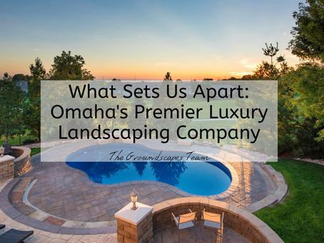 What Sets Us Apart: Omaha's Premier Luxury Landscaping Company