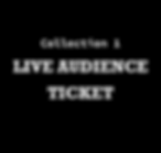 Collection 1_live audience ticket.png