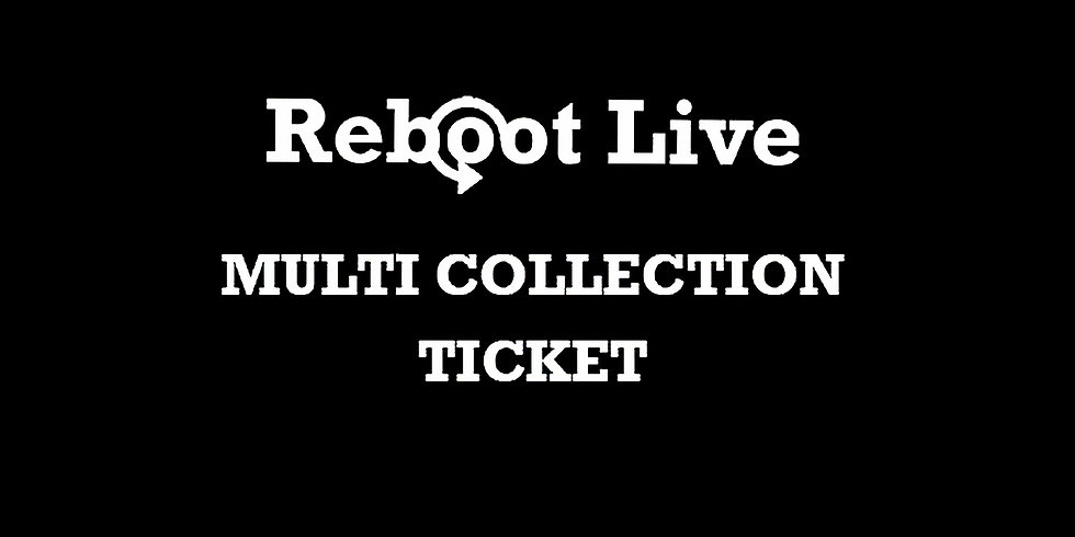 Reboot Live   Multi Collection Ticket