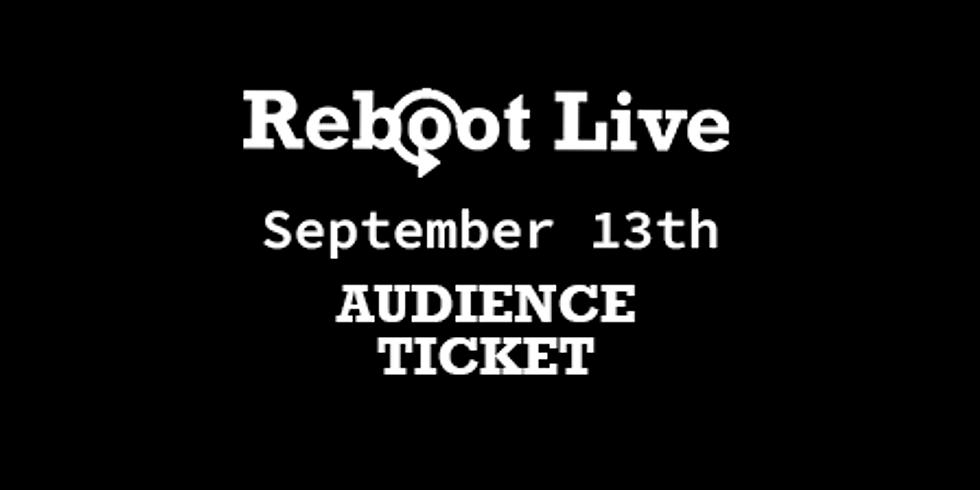 Reboot Live | Audience Ticket | September 13 | Matinee