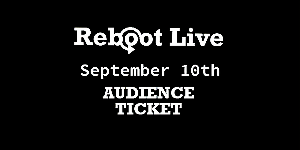 Reboot Live | Audience Ticket | September 10th