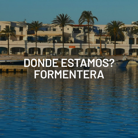 Donde estamos? Formentera