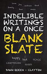 Indelible Writings On A Once Blank Slate
