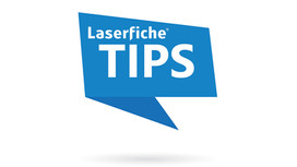 Laserfiche Tips You Can't Afford to Miss