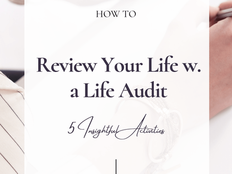 How to Review Your Life by Doing a Life Audit