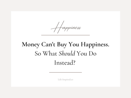 If Money Can't Buy You Happiness, What Should You Do?