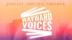 Hear our Wayward Voices!