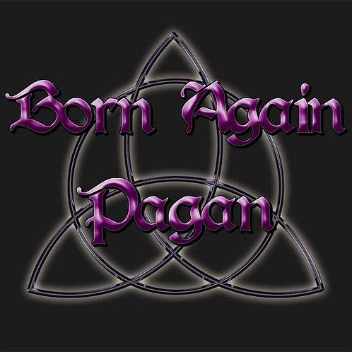 Born Again Pagan Wiccan Pagan Shirt
