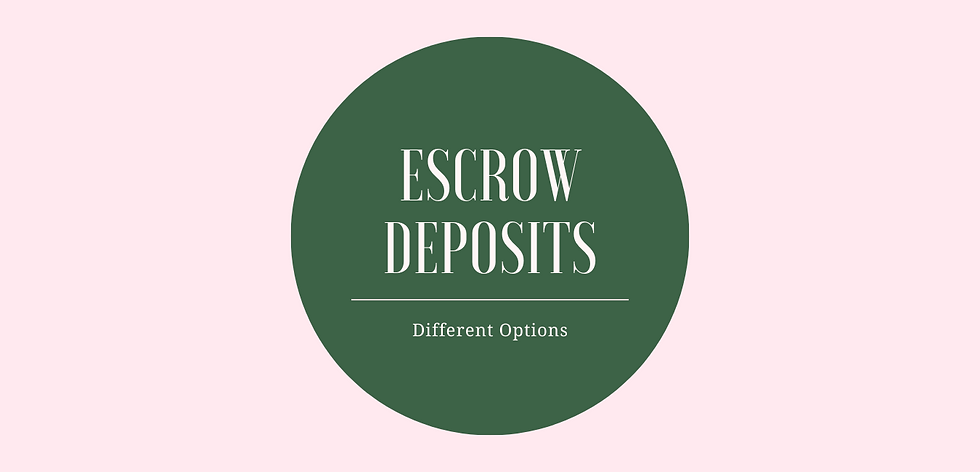 Escrow Deposits Different Options