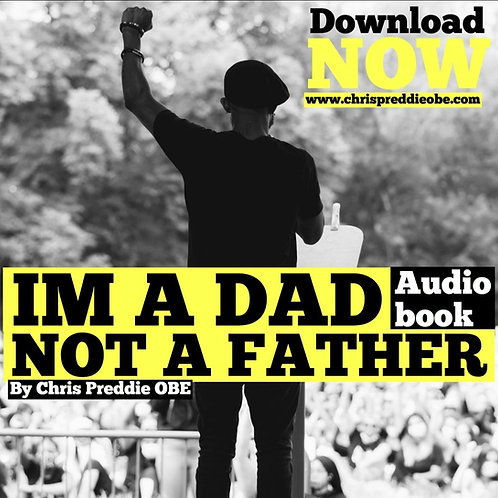 """I'M A DAD, NOT A FATHER"" AN AUDIO BOOK BY CHRIS PREDDIE OBE"