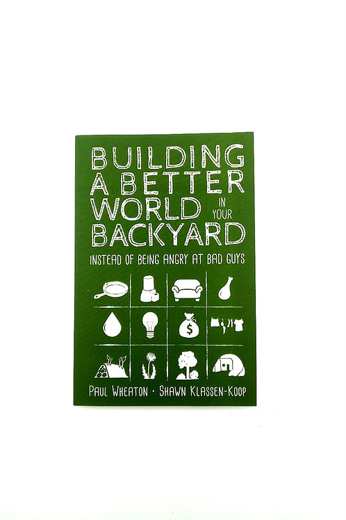 Building A Better World In Your Backyard Instead Of Being Angry....