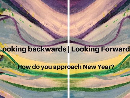 Looking Back|Looking Forward. How do you approach New Year?