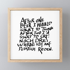 >>AFTER THREE BEERS<<, FRAMED ART-PRINT