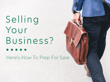 Selling Your Business? Here Are Some Important Steps To Follow When Preparing For Sale