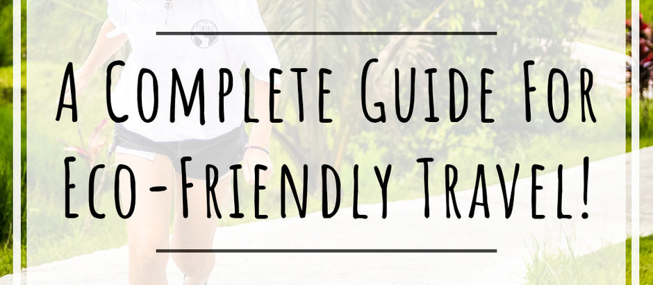 A COMPLETE GUIDE TO ECO TRAVEL! How To Make Travel More Sustainable!