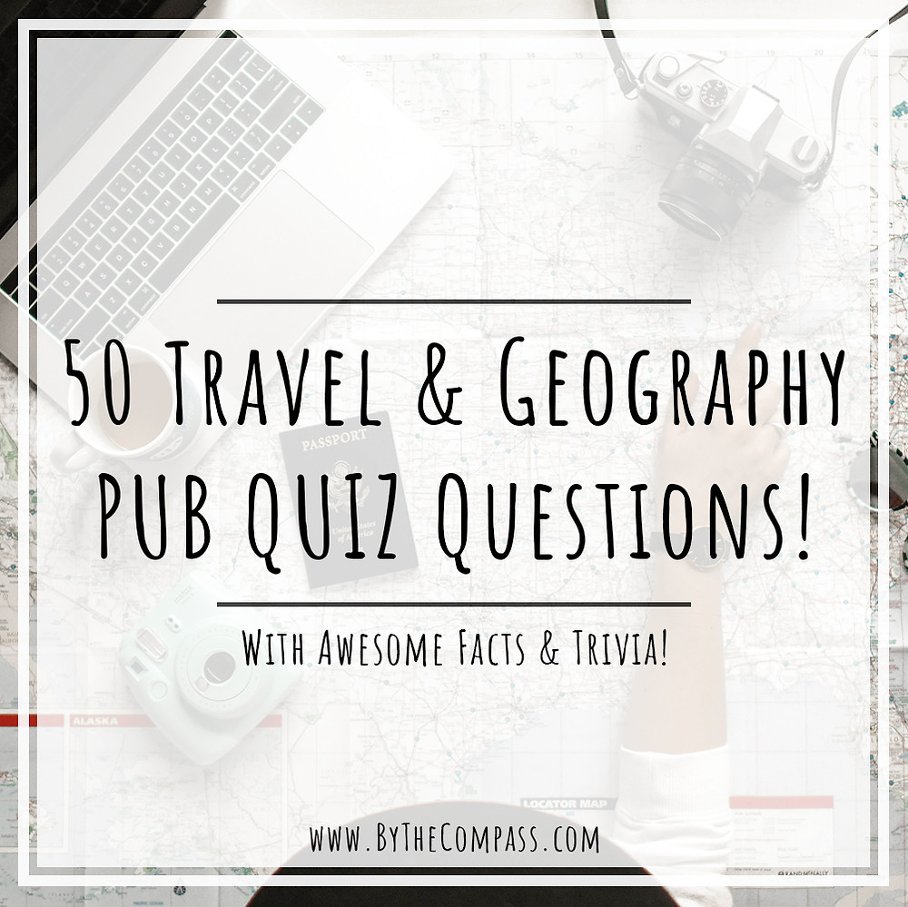 50 travel and geography pub quiz questions with crazy travel facts and trivia! Banner Photo