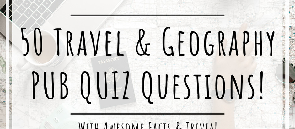50 TRAVEL & GEOGRAPHY PUB QUIZ Questions! COMPLETE WITH CRAZY FACTS & TRIVIA!