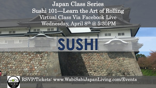 Japan Class Series, Virtual Class Via Facebook Live: Sushi 101, Wednesday, 4/8, 5:30PM
