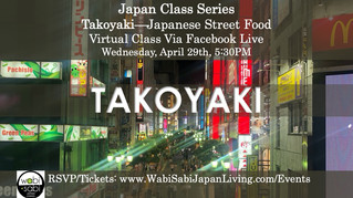 Japan Class Series, Virtual Class Via Facebook Live: Takoyaki, Wednesday, 4/29, 5:30PM
