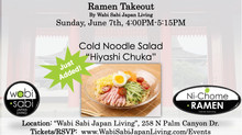 Ramen Takeout – Sun, 6/7 4-5:15PM @ Wabi Sabi Japan Living (PRE ORDER ONLY) Just added! Cold Noodle