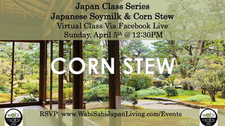 Japan Class Series, Virtual Class Via Facebook Live: Corn Stew, Sunday, 4/5, 12:30PM
