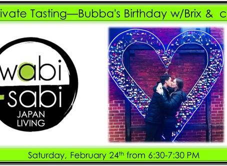 Private Tasting - Bubba's Birthday w/Brix &  co.   February 24, 2018