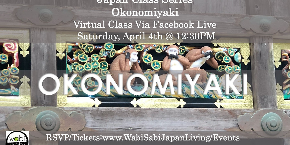 Japan Class Series, Virtual Class Via Facebook Live: Okonomiyaki, Sat, 4/4, 12:30PM