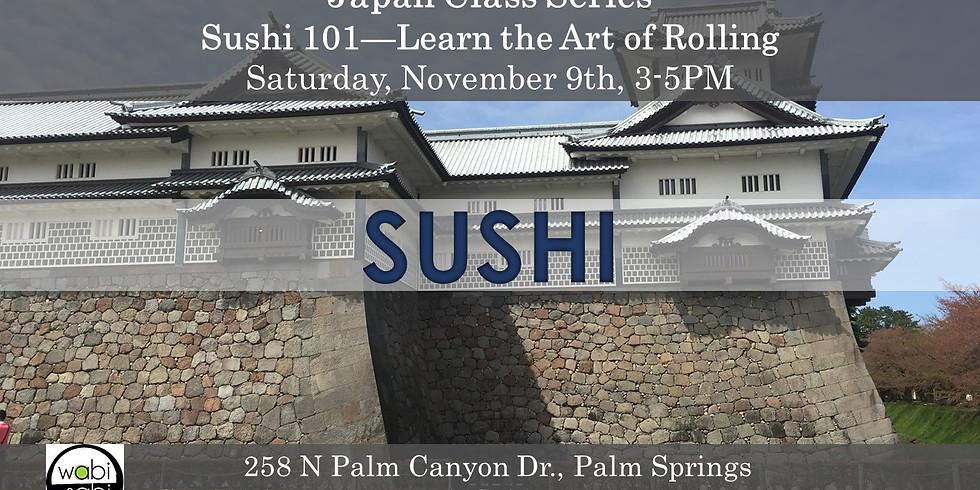 Japan Class Series: Sushi 101 NEW MENU!  Saturday,  11/9, 3-5PM
