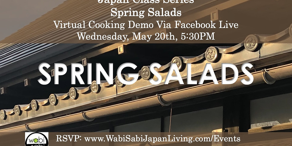 Japan Class Series, Virtual Class Via Facebook Live: Spring Salads, Wed, 5/20, 5:30PM