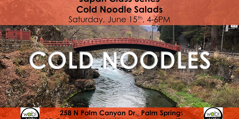Japan Class Series: Cold Noodle Salads. Saturday, 6/15/19 4-6PM