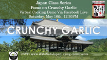 Japan Class Series, Virtual Class Via Facebook Live: Crunchy Garlic, Sat, 5/16, 12:30PM
