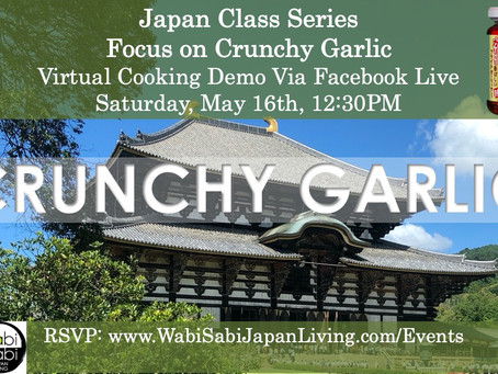 Japan Class Series, Virtual Class Via Facebook Live: Crunchy Garlic, Sat, 5/16, 12:30PM