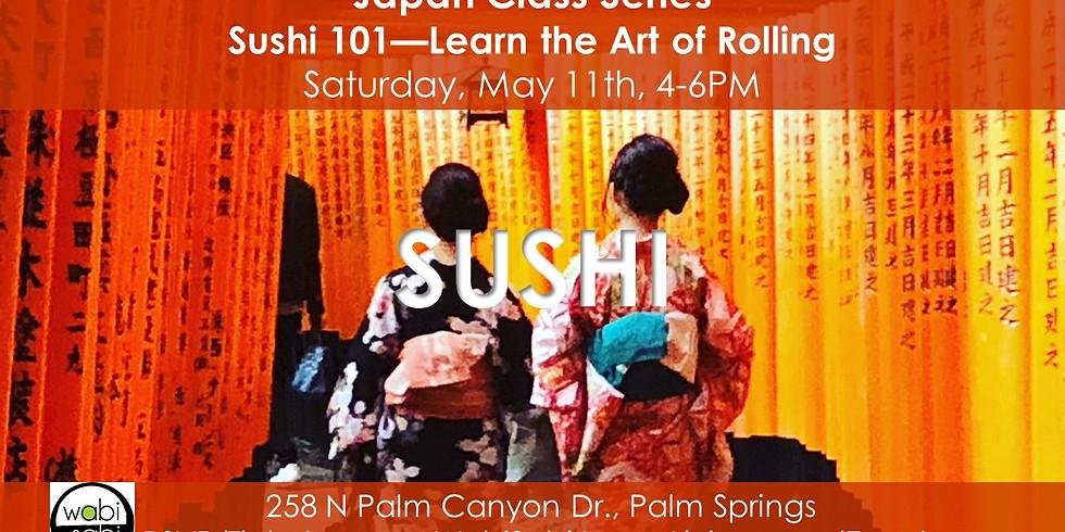 Japan Class Series: Sushi 101, Saturday, 5/11/19, 4-6PM