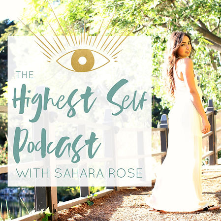 Highest Self Podcast Sahara Rose