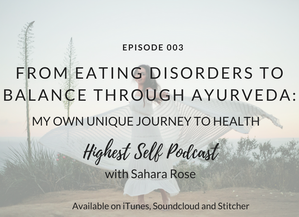 Highest Self Podcast Episode 003: From Eating Disorders to Balance Through Ayurveda: My Own Unique J