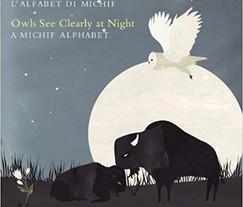 Owls See Clearly at Night (Lii Yiiboo Nayaapiwak lii Swer): A Michif Alphabet (L'alfabet di Michif)