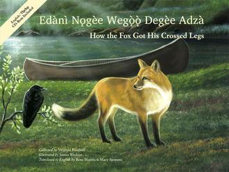 How the Fox Got His Crossed Legs / Edànì Nogèe Wegoo Degèe Adzà