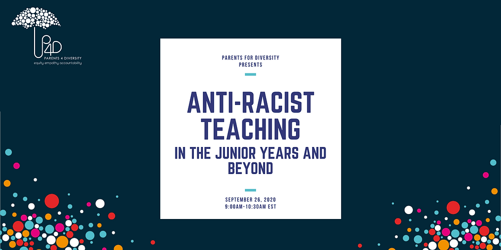 Parents for Diversity presents anti-racist teaching in the junior years and beyond September 26, 2020 9:00am-10:30am EST blue text on white background