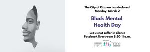 """Left side of image is the half face of a mark with dark skin, short curly hair, dark eyes, and a goatee. Left side of image """"The City of Ottawa has declared Monday, March 2 Black Mental Health Day. Let us not suffer in silence. Facebook Livestream 8:30-11:00am"""