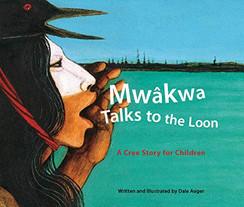 Mwakwa Talks to the Loon - A Cree Story