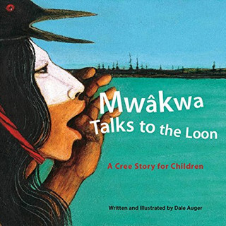 Mwakwa Talks to the Loon - A Cree Story