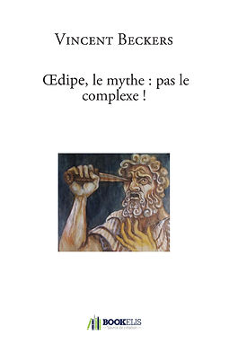 Oedipe, mythe, complexe, Vincent Beckers, livre