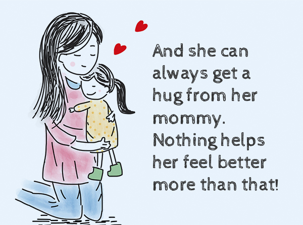 And she can always get a hug from her mommy. Nothing helps her feel better more than that!