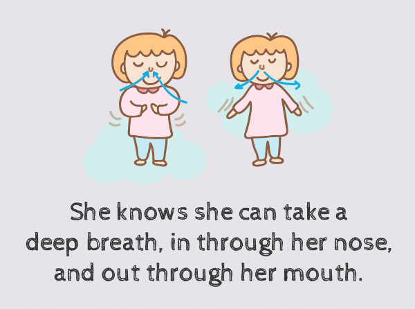 She knows she can take a deep breath, in through her nose, and out through her mouth.