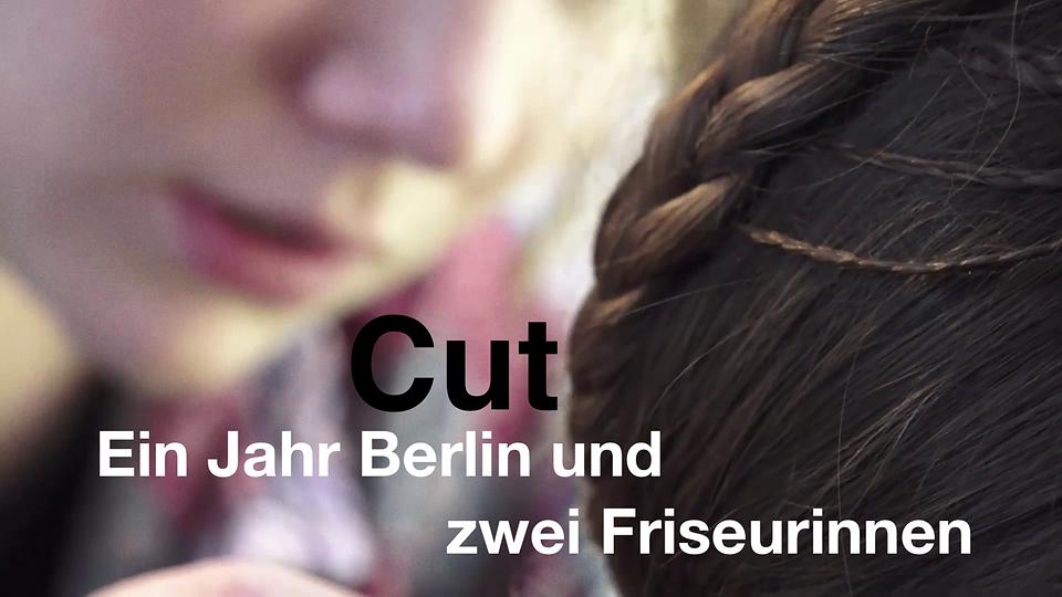 Cut - Ein Jahr Berlin und zwei Friseurinnen, Dokumentarfilm, Berlin. Ein Film von Therese Ulrich