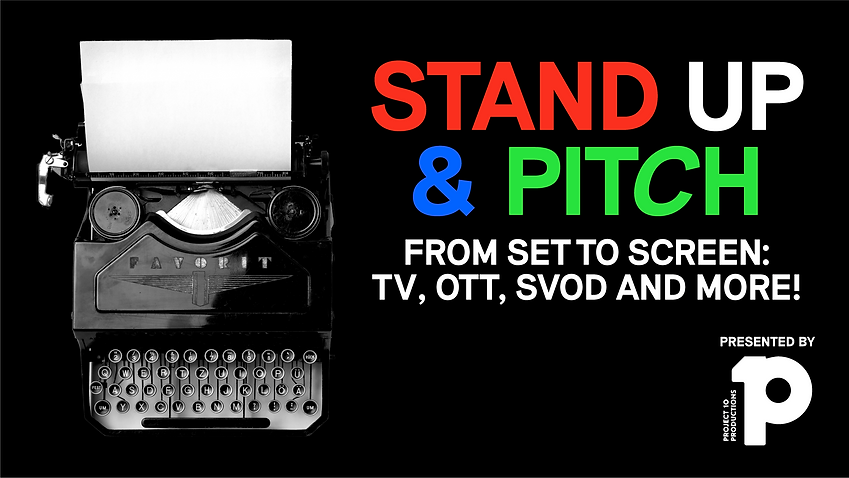 Stand Up & Pitch - From set to creen: TV, OTT, SVOD and More!