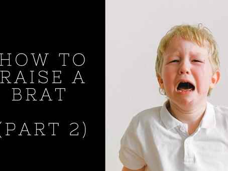 How To Raise A Brat (Part 2)