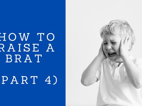 How To Raise A Brat (Part 4)