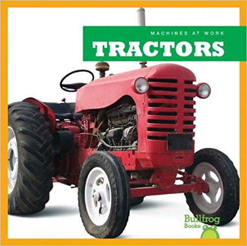 Machines at Work: Tractors, Bullfrog Books