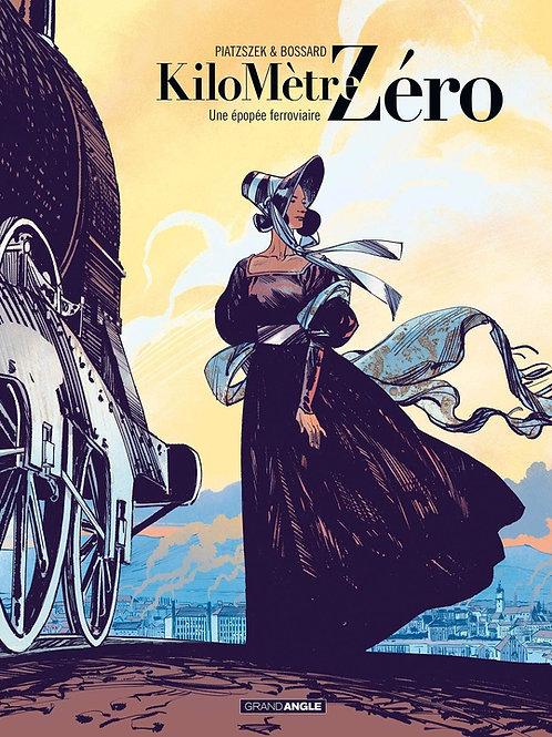 Kilomètre Zéro - Volume 1 - Une épopée ferroviaire